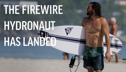 The Firewire Hydronaut has landed