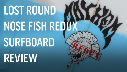 Lost Round Nose Fish Redux Surfboard Review