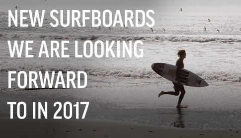 New surfboards we are looking forward to in 2017