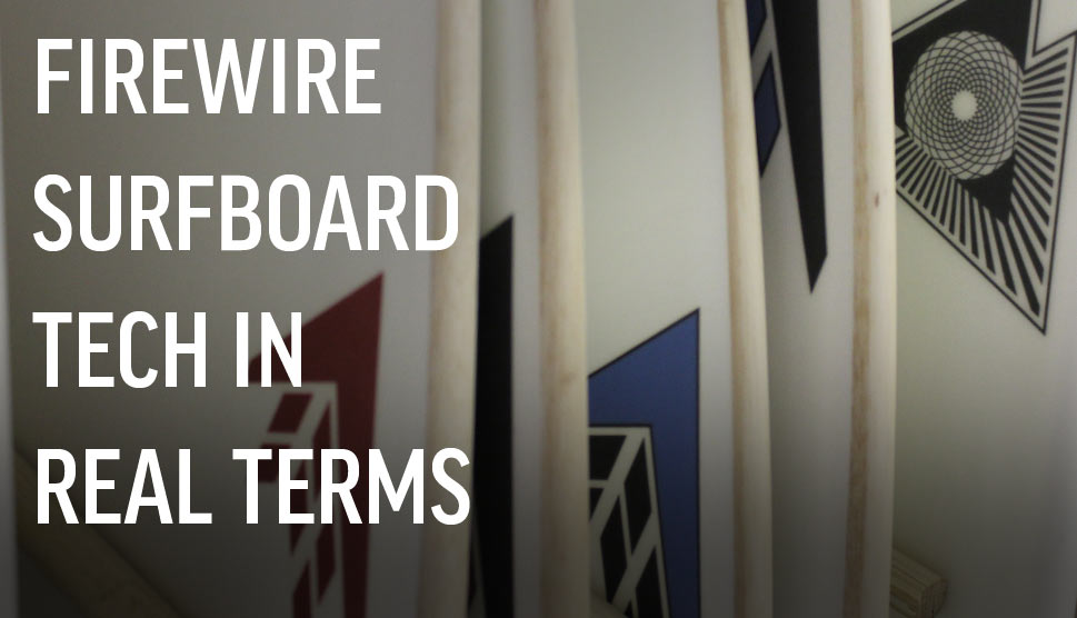 Firewire Surfboard Tech - In Real Terms
