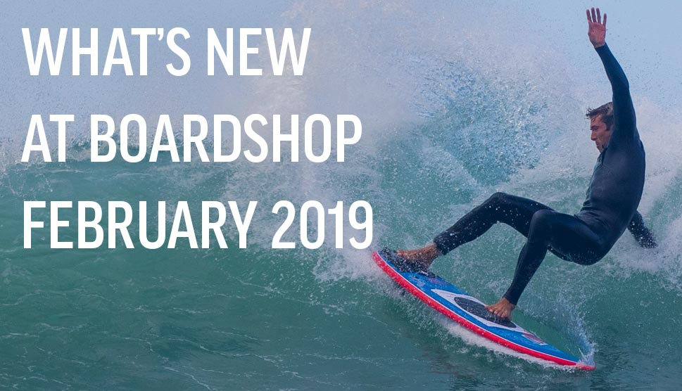 What's New At Boardshop February 2019